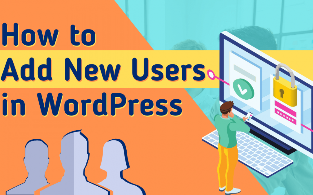 How to Add Users in WordPress in just 2 minutes?